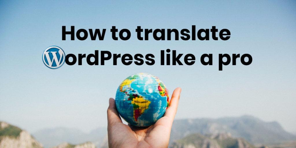 Translate wordpress like a pro