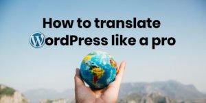 How to translate WordPress like a Pro